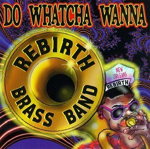 Rebirth Jazz Band Do Whatcha Wanna