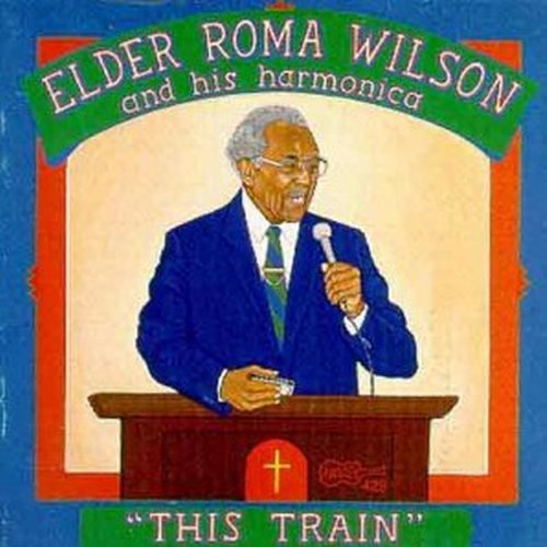 Elder Roma Wilson This Train