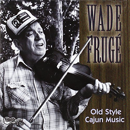 Wade Fruge Old Style Cajun Music