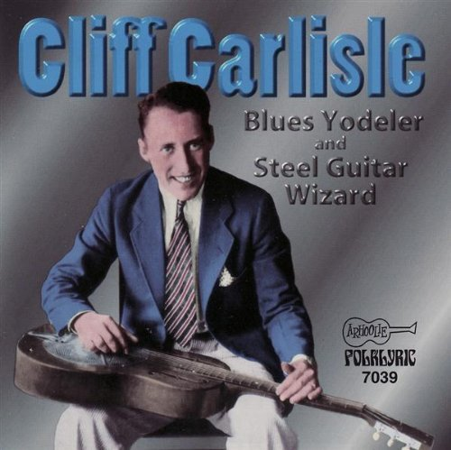 Cliff Carlisle Blues Yodeler & Steel Guitar W