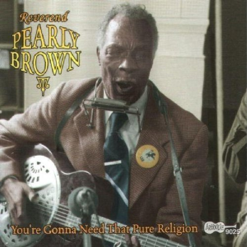 Rev. Pearly Brown You're Gonna Need That Pure Re
