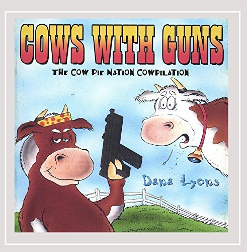 Dana Lyons Cows With Guns Cow Pie Nation