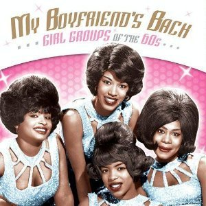 My Boyfriend's Back Girl Groups Of The 60s