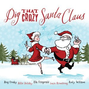 Dig That Crazy Santa Claus Dig That Crazy Santa Claus