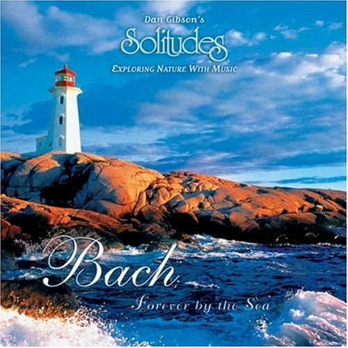 Dan Gibson Bach Forever By The Sea