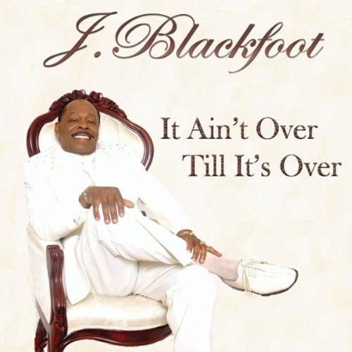 J. Blackfoot It Ain't Over Till It's Over
