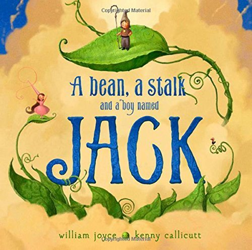 William Joyce A Bean A Stalk And A Boy Named Jack