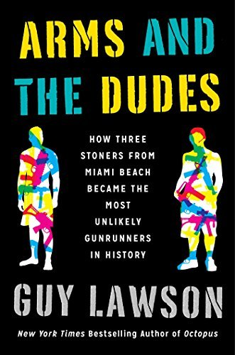 Guy Lawson Arms And The Dudes How Three Stoners From Miami Beach Became The Mos