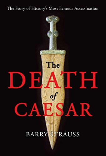 Barry Strauss The Death Of Caesar The Story Of History's Most Famous Assassination