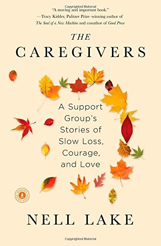 Nell Lake The Caregivers A Support Group's Stories Of Slow Loss Courage