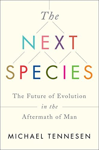 Michael Tennesen The Next Species The Future Of Evolution In The Aftermath Of Man