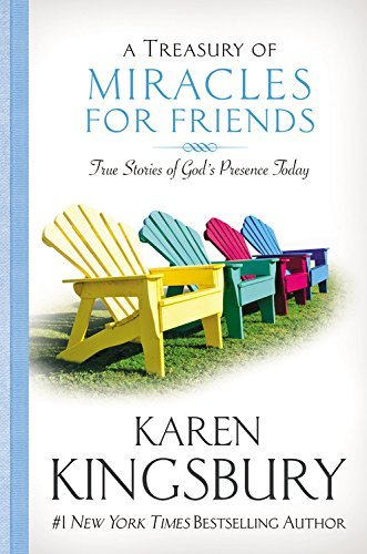 Karen Kingsbury A Treasury Of Miracles For Friends True Stories Of God's Presence Today