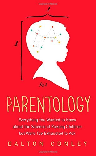 Dalton Conley Parentology Everything You Wanted To Know About The Science O