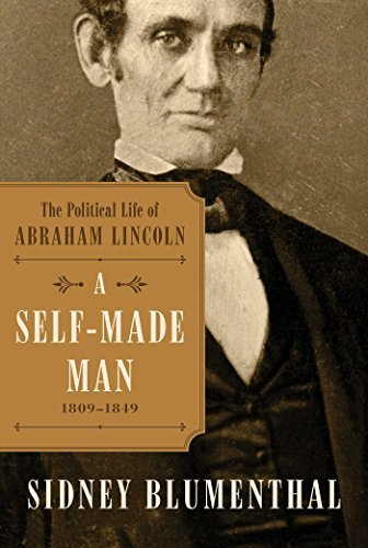 Sidney Blumenthal A Self Made Man The Political Life Of Abraham Lincoln Vol. I 180