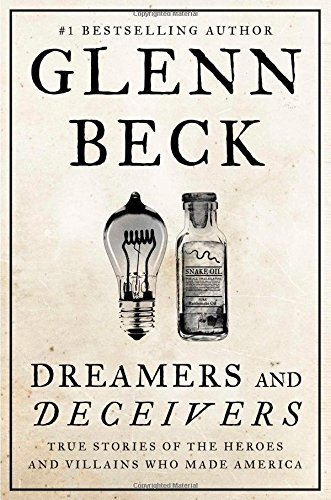 Glenn Beck Dreamers And Deceivers True Stories Of The Heroes And Villains Who Made