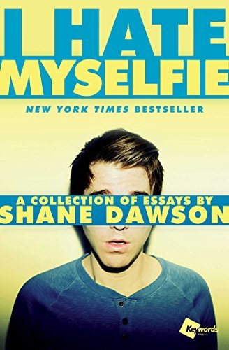 Shane Dawson I Hate Myselfie A Collection Of Essays By Shane Dawson