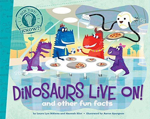 Laura Lyn Disiena Dinosaurs Live On! And Other Fun Facts