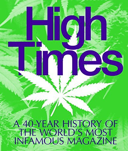Editors Of High Times Magazine High Times A 40 Year History Of The World's Most Infamous Ma