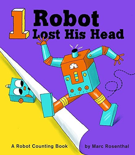 Marc Rosenthal 1 Robot Lost His Head A Robot Counting Book