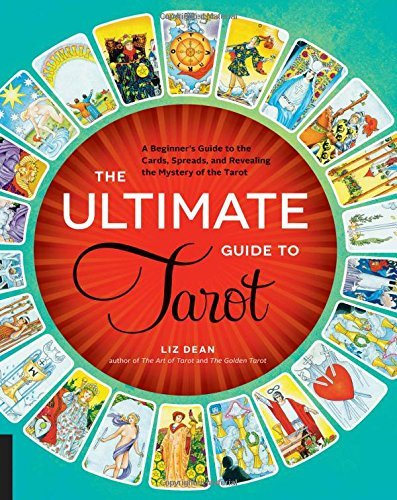 Liz Dean The Ultimate Guide To Tarot A Beginner's Guide To The Cards Spreads And Rev
