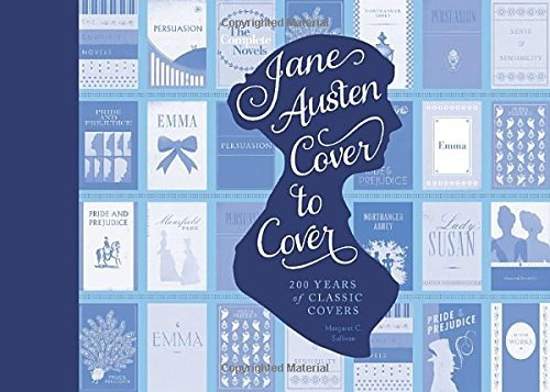 Margaret C. Sullivan Jane Austen Cover To Cover 200 Years Of Classic Book Covers