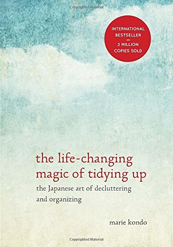 Marie Kondo The Life Changing Magic Of Tidying Up The Japanese Art Of Decluttering And Organizing