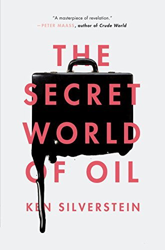 Ken Silverstein The Secret World Of Oil