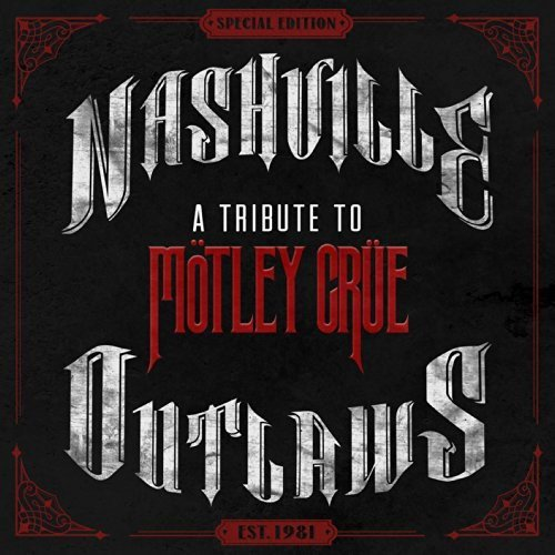 Nashville Outlaws A Tribute To Motley Crue Nashville Outlaws A Tribute To Motley Crue