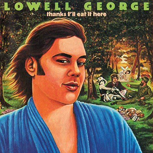Lowell George Thanks I'll Eat It Here The D