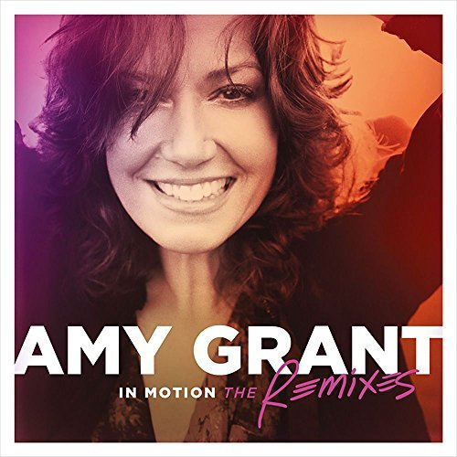 Amy Grant In Motion The Remixes