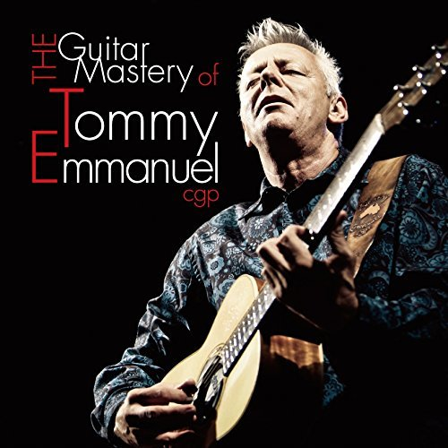 Tommy Emmanuel The Guitar Mastery Of Tommy Emmanuel
