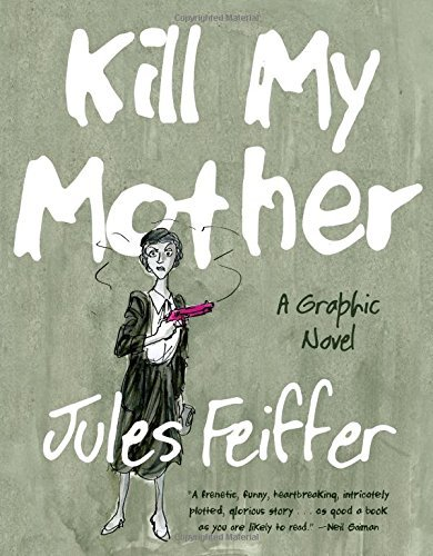 Jules Feiffer Kill My Mother A Graphic Novel