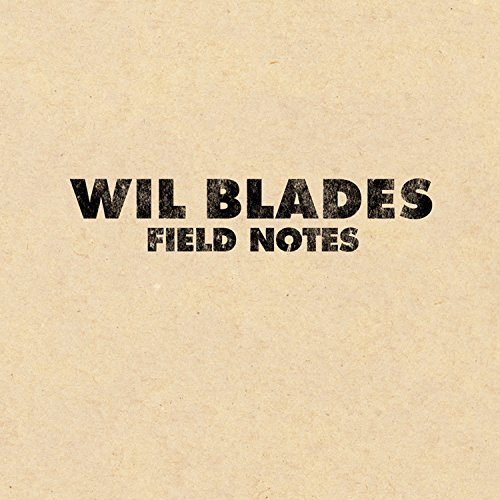 Wil Blades Field Notes