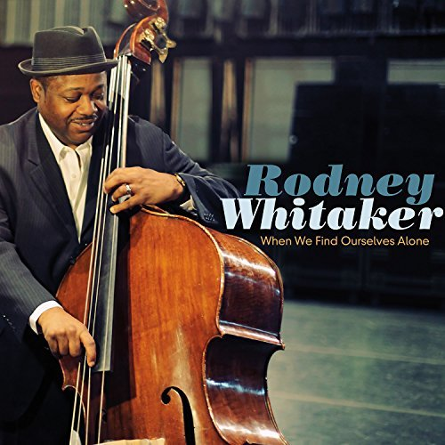 Rodney Whitaker When We Find Ourselves Alone