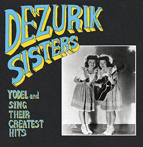 Dezurik Sisters Yodel & Sing Their Greatest Hits Limited Edition
