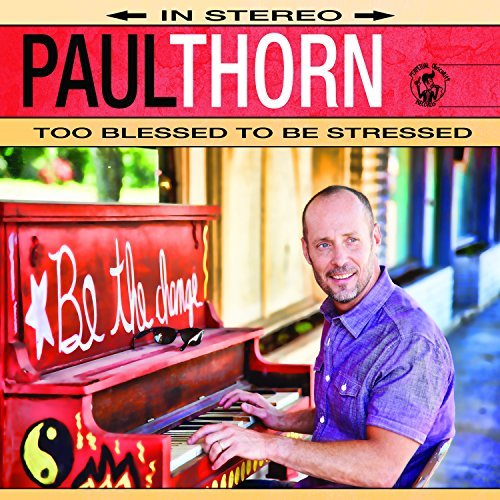 Paul Thorn Too Blessed To Be Stressed
