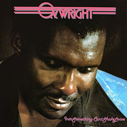 O.V. Wright Into Something (cant Shake Loo