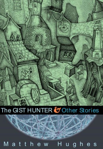 Matthew Hughes The Gist Hunter And Other Stories