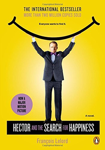 Francois Lelord Hector And The Search For Happiness A Novel (movie Tie In)