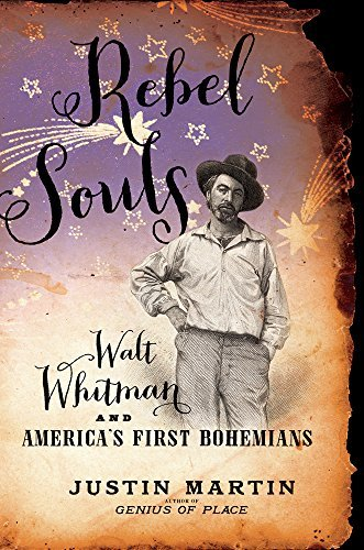 Justin Martin Rebel Souls Walt Whitman And America's First Bohemians