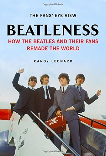 Candy Leonard Beatleness How The Beatles And Their Fans Remade The World