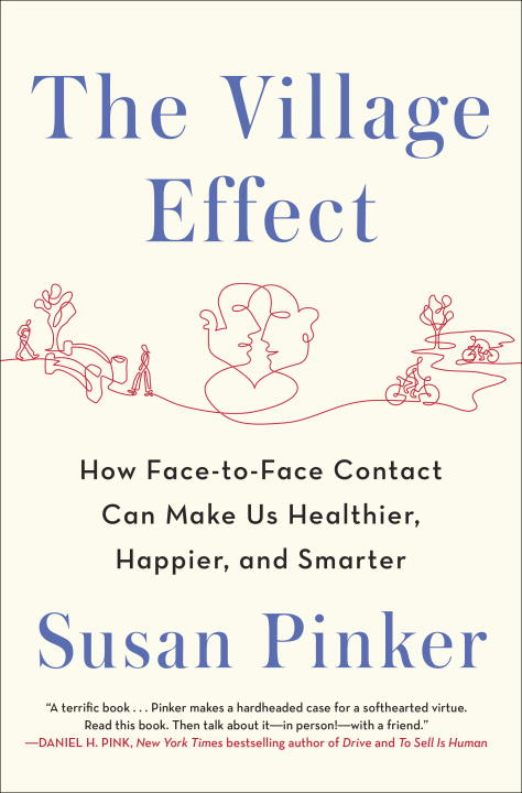 Susan Pinker The Village Effect How Face To Face Contact Can Make Us Healthier H
