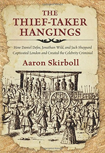 Aaron Skirboll The Thief Taker Hangings How Daniel Defoe Jonathan Wild And Jack Sheppar