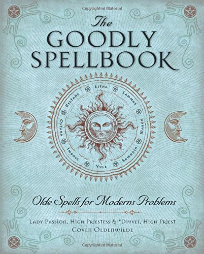 Lady Passion The Goodly Spellbook Olde Spells For Modern Problems