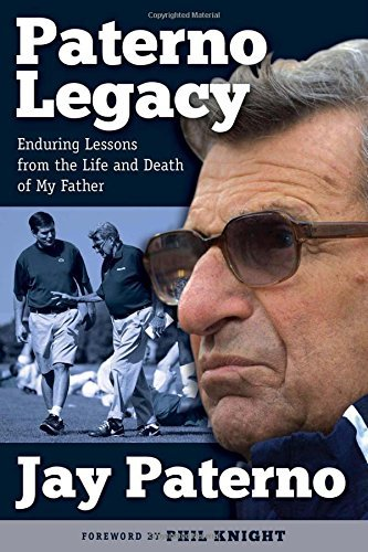 Jay Paterno Paterno Legacy Enduring Lessons From The Life And Death Of My Fa