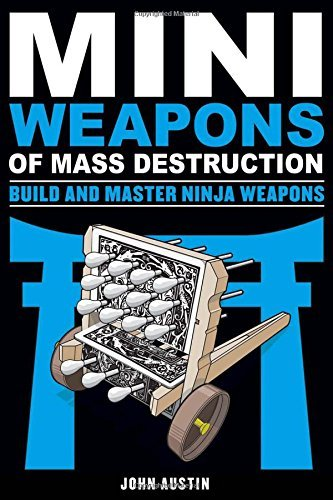 John Austin Miniweapons Of Mass Destruction Build And Master Ninja Weapons