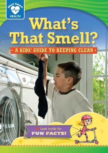 Rachelle Kreisman What's That Smell? A Kids' Guide To Keeping Clean