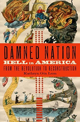 Kathryn Gin Lum Damned Nation Hell In America From The Revolution To Reconstruc