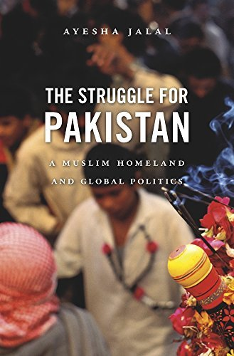 Ayesha Jalal The Struggle For Pakistan A Muslim Homeland And Global Politics