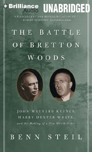 Benn Steil The Battle Of Bretton Woods John Maynard Keynes Harry Dexter White And The